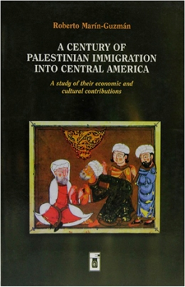 A CENTURY OF PALESTINIAN INMIGRATION INTO CENTRAL AMERICA. A study of their economic and cultural contributions
