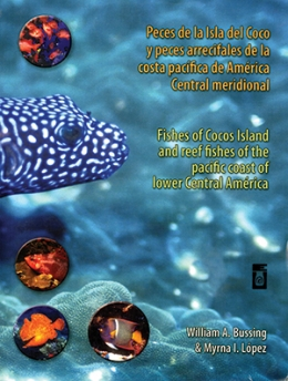 PECES DE LA ISLA DEL COCO Y PECES ARRECIFALES DE LA COSTA PACÍFICA DE AMÉRICA MERIDIONAL CENTRAL.  GUÍA ILUSTRADA.  FISHES OF COCOS ISLAND AND REEF FISHES OF THE PACIFIC COAST OF LOWER CENTRAL AMERICA.  AN ILUSTRATED GUIDE