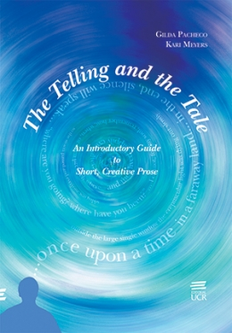 THE TELLING AND THE TALE: an introductory guide to short, creative prose